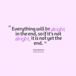 14241-everything-will-be-alright-in-the-end-so-if-its-not-alright_247x200_width