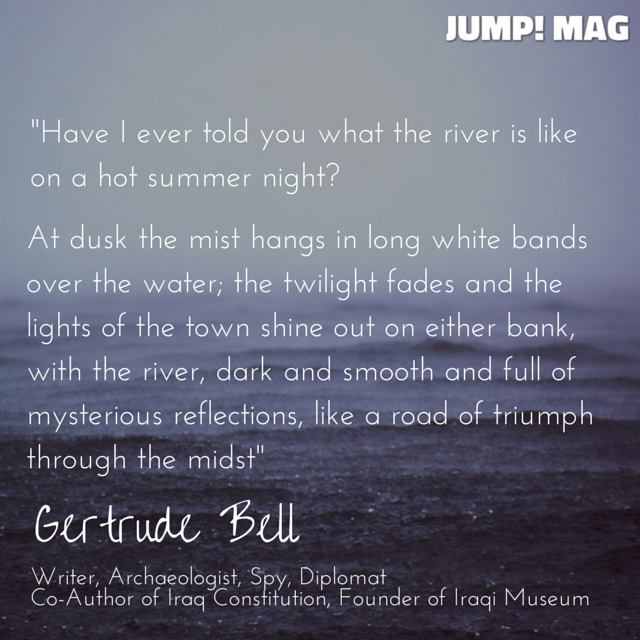 Quote from Getrude Bell, Awesome Woman Explorer