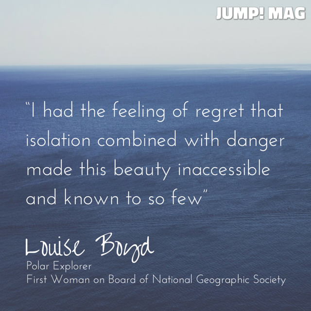 Quote from Louise Boyd, Awesome Woman Explorer